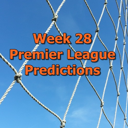 Week 28 Premier League predictions