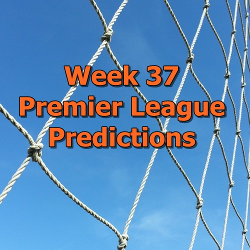 Week 37 Premier League predictions